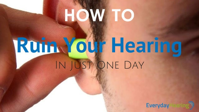 How to Ruin Your Hearing