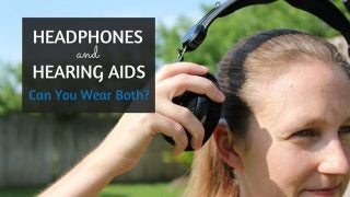 How to wear headphones with hearing aids