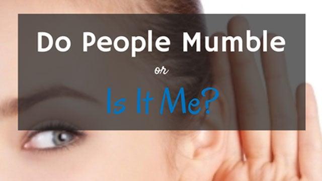 Hearing Mumbled Sound