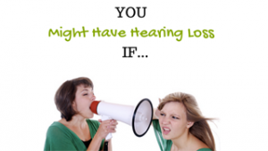 You might have hearing loss if you fall into any of the following categories.