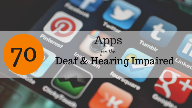 70 Apps for Deaf, Hearing Impaired, and Tinnitus