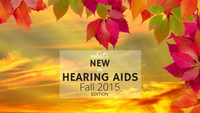 New in Hearing Aids for Fall 2015