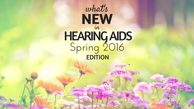 New hearing aids Spring 2016