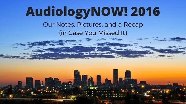 AudiologyNOW! 2016 Recap