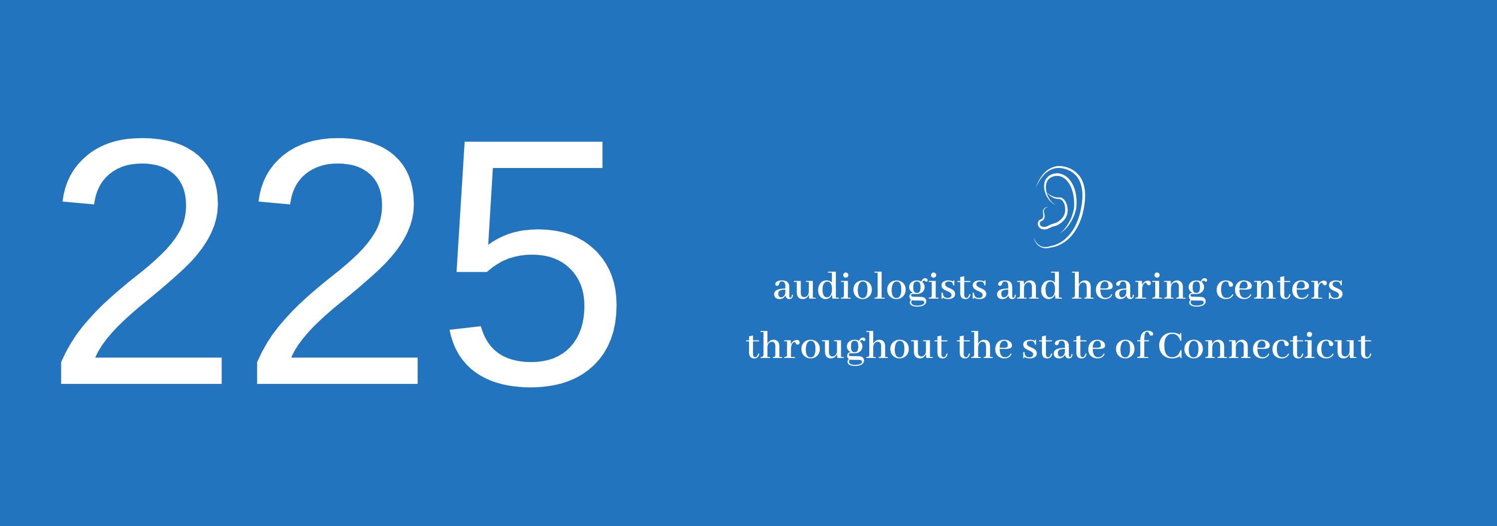 225 audiologists and hearing centers throughout the state of Connecticut